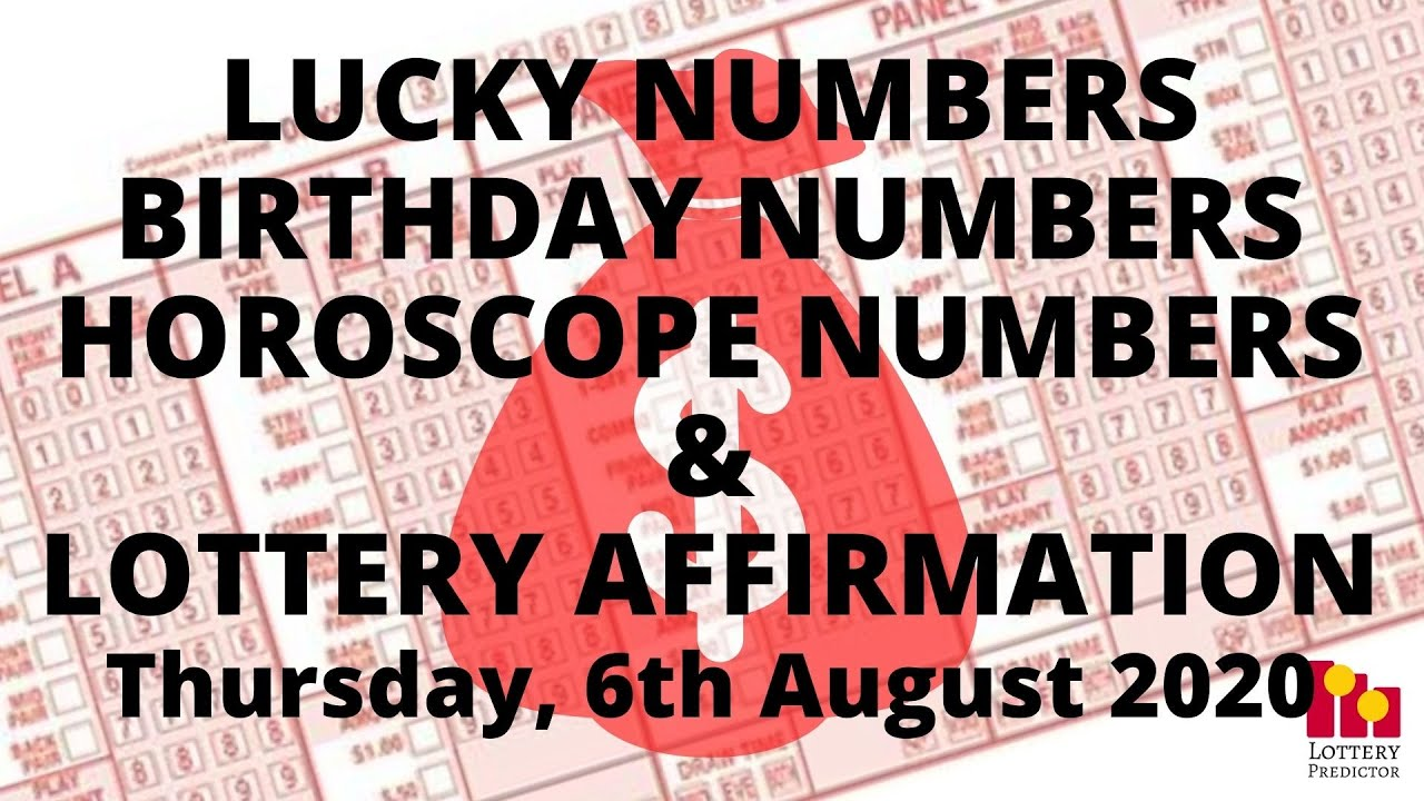 Lottery Lucky Numbers, Birthday Numbers, Horoscope Numbers & Affirmation - August 6th 2020