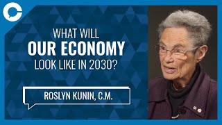 What Will Our Economy Look Like in 2030? (w/ Roslyn Kunin, C.M.)