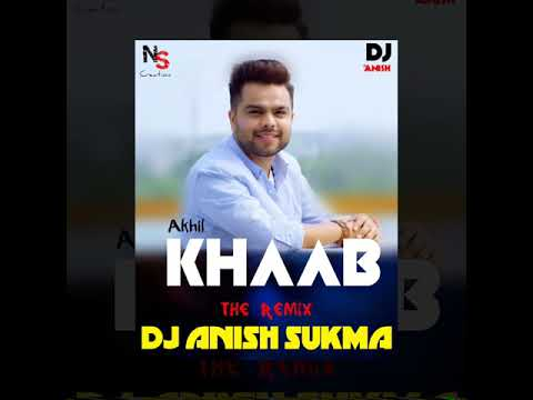 KHAAB AKHIL THE REMIX DJ ANISH SUKMA..