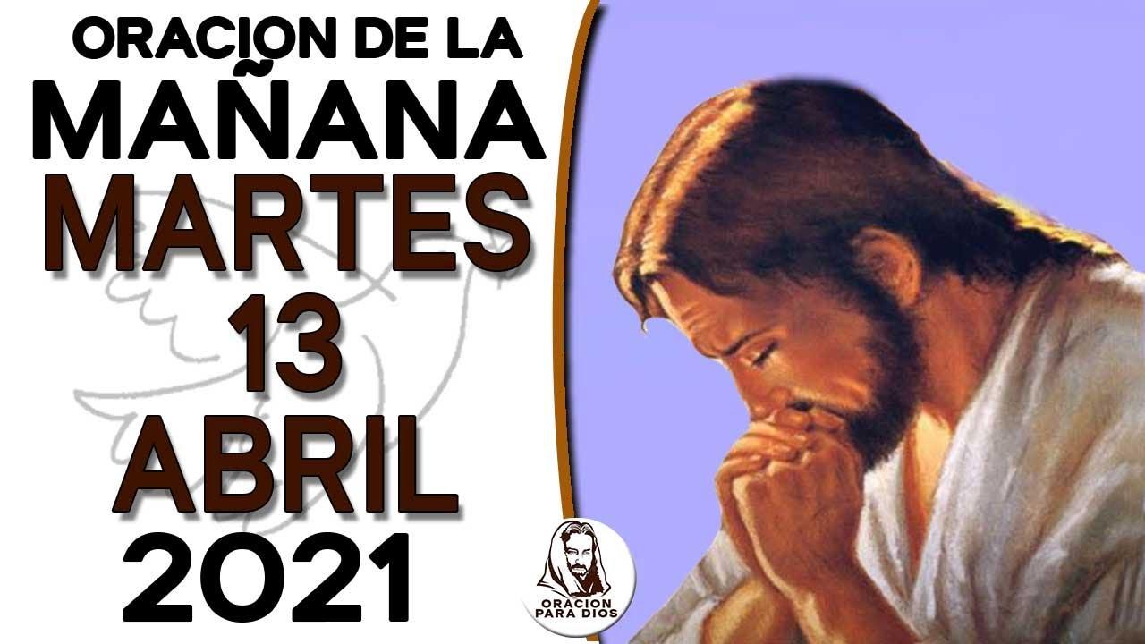 ORACION DE LA MAÑANA DEL MARTES 13 DE ABRIL DEL 2021