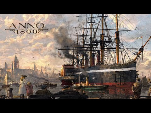 Anno 1800 All DLC Playthrough- Bomb Man( No Commentary) #3 |