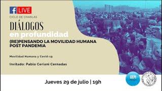 Diálogos en profundidad sobre (RE)pensando la Movilidad Humana post pandemia (1)
