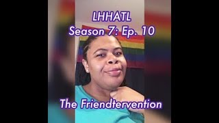(REVIEW) Love and Hip Hop: Atlanta | Season 7: Ep. 10 | The Friendtervention (RECAP)
