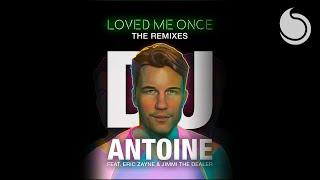 DJ Antoine Ft. Eric Zayne & Jimmi The Dealer - Loved Me Once (Filatov & Karas Remix)