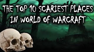 The Top 10 Scariest Places in World of Warcraft