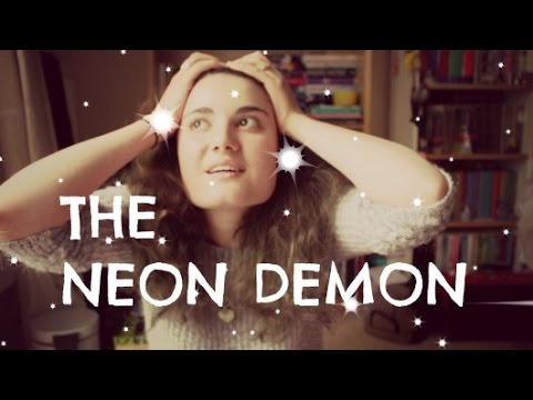 The Neon Demon | Film Review + Rant