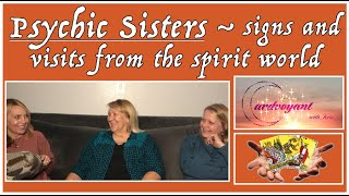 Psychic Sisters ~ signs and visits from the spirit world