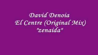 "David Denoia El Centre Original Mix ""la zenaida"""