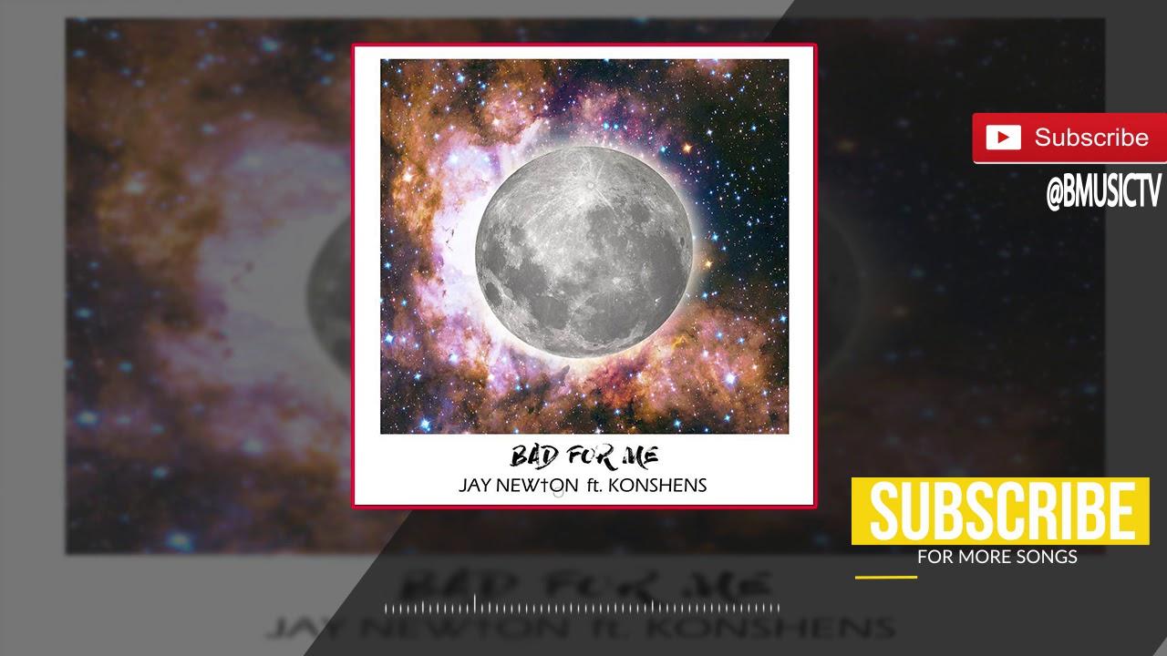 Download Jay Newton - Bad For Me Ft. Konshens (OFFICIAL AUDIO 2017)