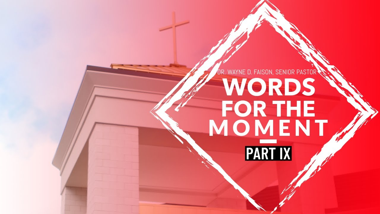 WORDS FOR THE MOMENT-PART IX