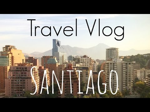 Travel Vlog | South America - Santiago