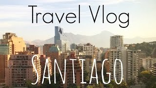 Travel Vlog | South America – Santiago