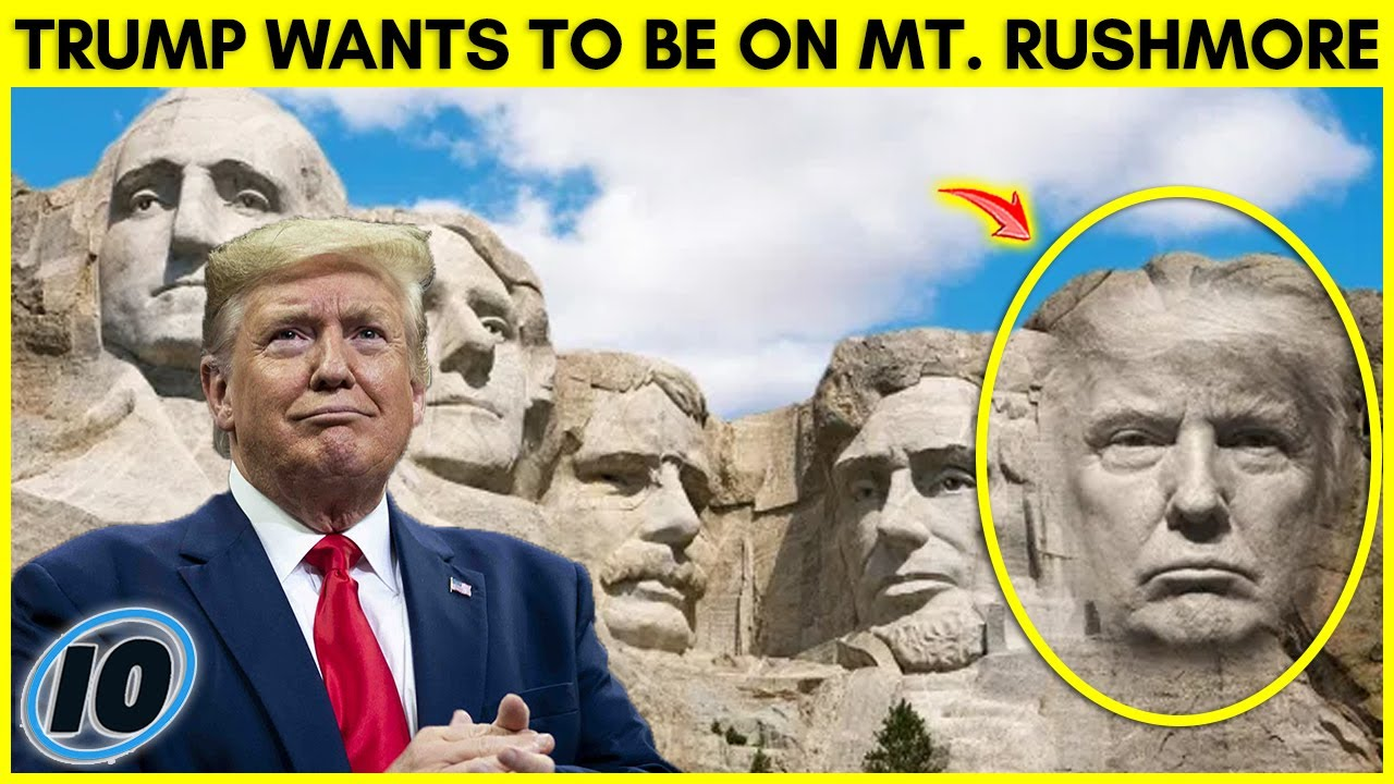 Donald Trump Wants To Be On Mount Rushmore?