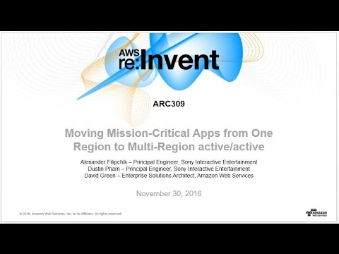 AWS re:Invent 2016: Moving Mission Critical Apps from One Region to Multi-Region (ARC309)