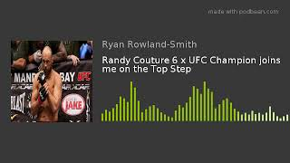 Randy Couture 6 x UFC Champion joins me on the Top Step