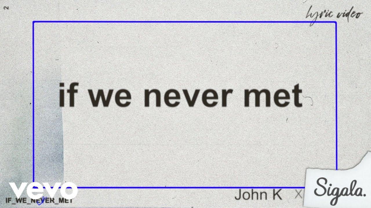 John K, Sigala - if we never met (remix (Lyric Video))
