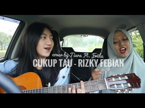 Cukup Tau - Rizky Febian (cover by Tiara Ft. Frida)