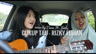 Cukup Tau - Rizky Febian (cover by Tiara Ft. Frida)