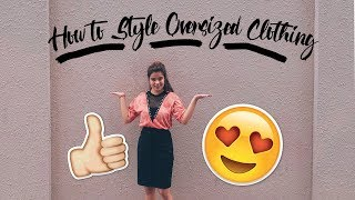 HOW TO STYLE OVERSIZED CLOTHING || #howtostyle