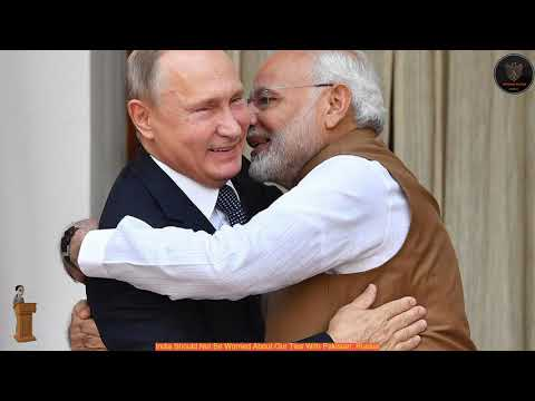 India Should Not Be Worried About Our Ties With Pakistan: Russia