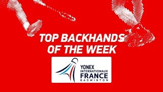 Top Backhands of the Week | YONEX French Open 2019 | BWF 2019