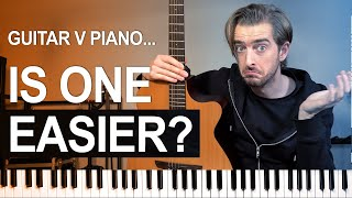 Guitar OR Piano - Is one EASIER?