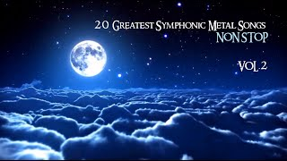 20 Greatest Symphonic Metal Songs NON STOP ★ VOL. 2