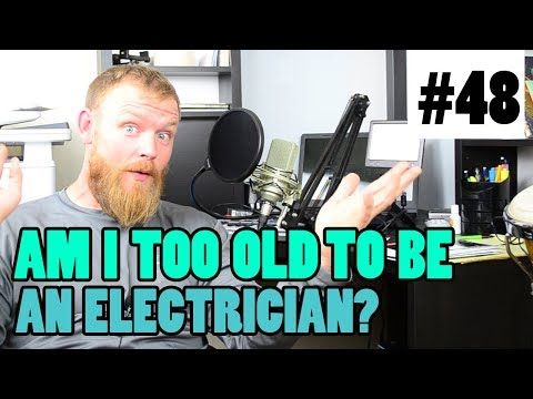 Episode 48 - Am I Too Old To Be An Electrician?