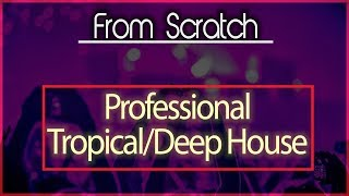 From Scratch: How to Make Tropical/Deep House (Cheat Codes, Kygo)