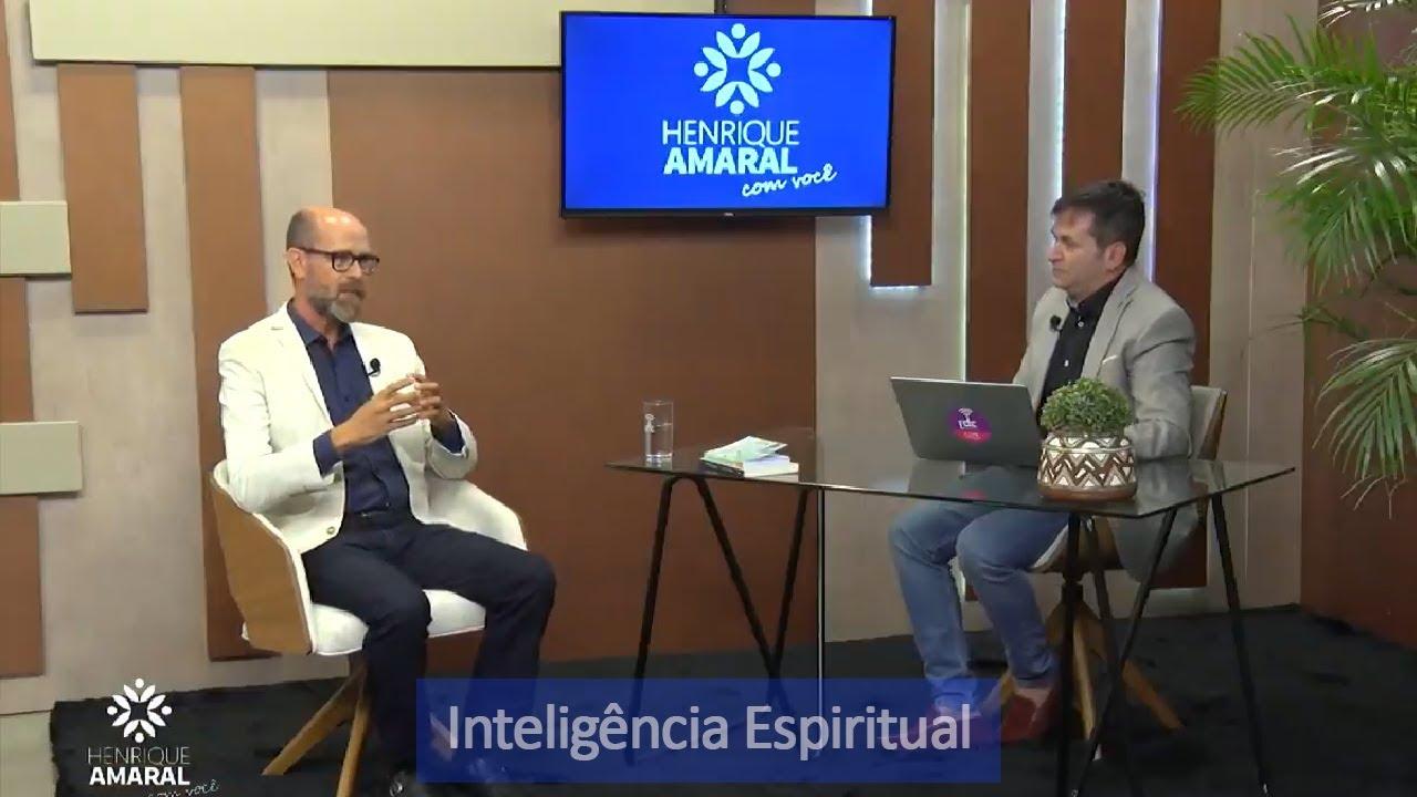 Programa Henrique Amaral com Você - Inteligência Espiritual