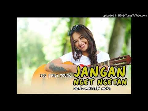 FDJ EMILY  YOUNG - JANGAN  NGET- NGETAN