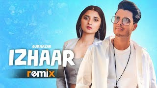 Izhaar (Remix) |Gurnazar | Kanika Maan |AL Production | Latest Remix Songs 2019