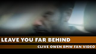 Leave You Far Behind - Clive Owen BMW Music Video