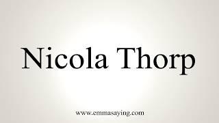 How To Pronounce Nicola Thorp
