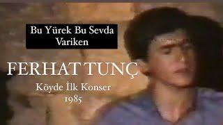 FERHAT TUNÇ - BU YÜREK BU SEVDA VARİKEN (1985)