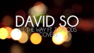 David So - All The Way Ft. Z.woods (Cover)
