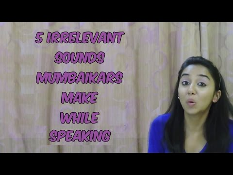 5 Irrelevant Sounds Mumbaikars Make While Speaking | MostlySane