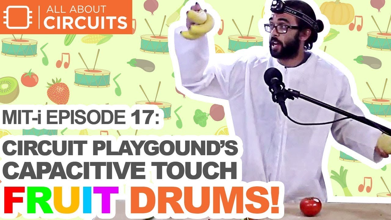 Mit I Episode 17 Fruity Loops Circuit Playgrounds Capacitive Touch Fruit Drums