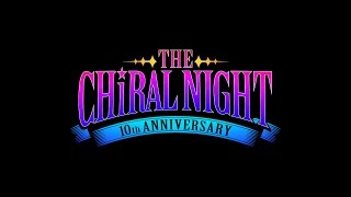 """THE CHiRAL NIGHT 10th ANNIVERSARY"" Official Edited Movie"