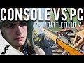 Console vs PC Battlefield 5