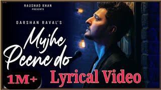 Mujhe Peene Do Lyrical Video Song | Raat Aayi Hai Raat Aane Do | Darshan Raval | Hindi Sad Song 2020