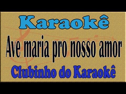 Karaoke Ave maria pro nosso amor - Luiz Carlos Magno
