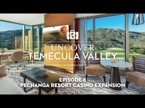 Uncover Temecula Valley - Pechanga Resort Casino Expansion