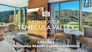 Uncover Temecula Valley - Pechanga Resort Casino Expansion