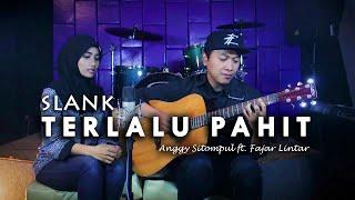 Slank - Terlalu Pahit (Cover) | Anggy Sitompul ft. Fajar Lintar