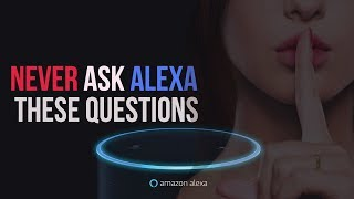 Never ASK ALEXA These Questions or You Will Regret It - STOP