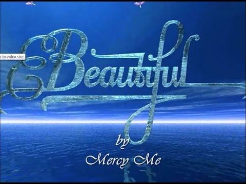 Beautiful by Mercy Me with Lyrics