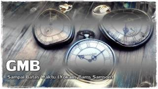 GMB : Sampai Batas Waktu (Vokalis Bams Samson)