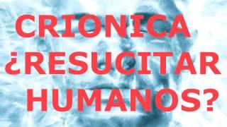 ¿Podrá la ciencia y tecnología reanimar a personas fallecidas? (Transhumanismo, Crionica)