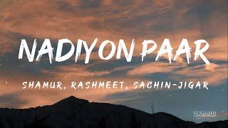 Nadiyon Paar (Lyrics) - Sachin-Jigar , Rashmeet & Shamur 🎵